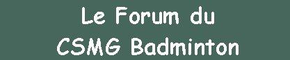 Forum du CSMG Badminton
